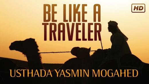 Be Like A Traveler –  Yasmin Mogahed
